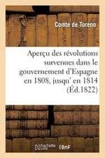 Apercu Des Revolutions Survenues Dans Le Gouvernement D'Espagne En 1808, Jusqu' En 1814
