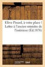 Eleve Pinard, a Votre Place ! Lettre A L'Ancien Ministre de L'Interieur