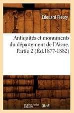 Antiquites Et Monuments Du Departement de L'Aisne. Partie 2