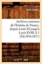Archives Curieuses de L'Histoire de France, Depuis Louis XI Jusqu'a Louis XVIII, S 1