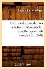 Censier Du Pays de Foix a la Fin Du Xive Siecle:  Assiette Des Impots Directs (Ed.1898)