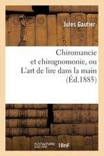 Chiromancie Et Chirognomonie, Ou L'Art de Lire Dans La Main (Ed.1885)