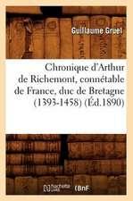 Chronique D'Arthur de Richemont, Connetable de France, Duc de Bretagne (1393-1458)