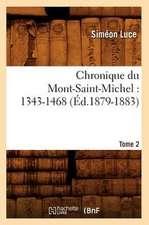 Chronique Du Mont-Saint-Michel:  Tome 2 (Ed.1879-1883)