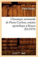 Chronique Normande de Pierre Cochon, Notaire Apostolique a Rouen