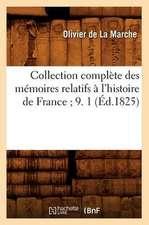 Collection Complete Des Memoires Relatifs A L'Histoire de France; 9. 1 (Ed.1825)