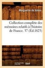 Collection Complete Des Memoires Relatifs A L'Histoire de France. 37 (Ed.1823)