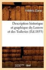 Description Historique Et Graphique Du Louvre Et Des Tuileries (Ed.1853)