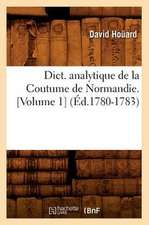Dict. Analytique de La Coutume de Normandie. [Volume 1] (Ed.1780-1783)