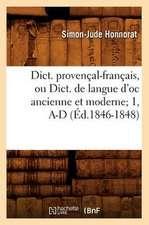 Dict. Provencal-Francais, Ou Dict. de Langue D'Oc Ancienne Et Moderne; 1, A-D