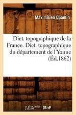Dict. Topographique de La France., Dict. Topographique Du Departement de L'Yonne