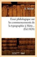 Essai Philologique Sur Les Commencements de La Typographie a Metz. (Ed.1828)
