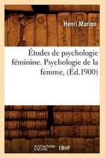 Etudes de Psychologie Feminine. Psychologie de La Femme, (Ed.1900)