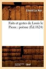 Faits Et Gestes de Louis Le Pieux:  Poeme (Ed.1824)