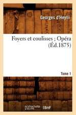 Foyers Et Coulisses; 8. Opera. Tome 1