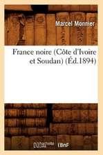 France Noire (Cote D'Ivoire Et Soudan) (Ed.1894)