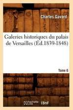 Galeries Historiques Du Palais de Versailles. Tome 6 (Ed.1839-1848)