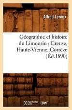 Geographie Et Histoire Du Limousin:  Creuse, Haute-Vienne, Correze
