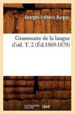 Grammaire de La Langue D'Oil. T. 2 (Ed.1869-1870)