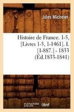 Histoire de France. 1-5, [Livres 1-5, 1-1461]. I. [1-887.] - 1833 (Ed.1833-1841)