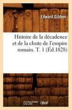 Histoire de La Decadence Et de La Chute de L'Empire Romain. T. 1 (Ed.1828)