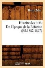 Histoire Des Juifs. de L'Epoque de La Reforme (Ed.1882-1897)