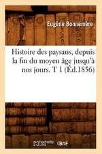 Histoire Des Paysans, Depuis La Fin Du Moyen Age Jusqu'a Nos Jours. T 1 (Ed.1856)