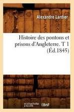Histoire Des Pontons Et Prisons D'Angleterre. T 1 (Ed.1845)