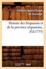 Histoire Des Sequanois Et de La Province Sequanoise, (Ed.1735)