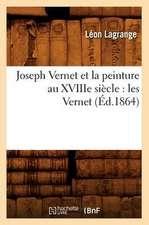 Joseph Vernet Et La Peinture Au Xviiie Siecle:  Les Vernet (Ed.1864)