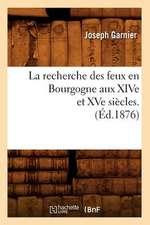 La Recherche Des Feux En Bourgogne Aux Xive Et Xve Siecles. (Ed.1876)