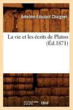 La Vie Et Les Ecrits de Platon (Ed.1871)