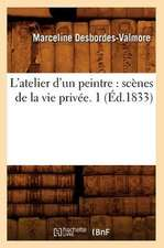 L'Atelier D'Un Peintre:  Scenes de La Vie Privee. 1 (Ed.1833)
