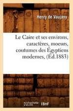 Le Caire Et Ses Environs, Caracteres, Moeurs, Coutumes Des Egyptiens Modernes, (Ed.1883)