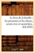 Le Livre de La Famille:  Les Personnes Et Les Choses, Savoir-Vivre Et Savoir-Faire,