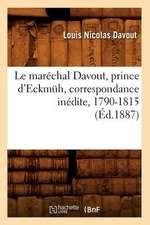Le Marechal Davout, Prince D'Eckmuh, Correspondance Inedite, 1790-1815 (Ed.1887)
