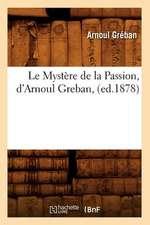 Le Mystere de La Passion, D'Arnoul Greban, (Ed.1878)