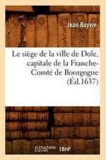 Le Siege de La Ville de Dole, Capitale de La Franche-Comte de Bourgogne (Ed.1637)
