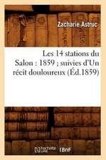 Les 14 Stations Du Salon:  1859; Suivies D'Un Recit Douloureux (Ed.1859)