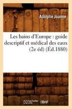 Les Bains D'Europe:  Guide Descriptif Et Medical Des Eaux (2e Ed) (Ed.1880)