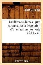 Les Blasons Domestiques Contenantz La Decoration D'Une Maison Honneste, (Ed.1539)