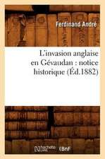 L'Invasion Anglaise En Gevaudan:  Notice Historique (Ed.1882)