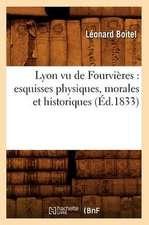 Lyon Vu de Fourvieres:  Esquisses Physiques, Morales Et Historiques (Ed.1833)