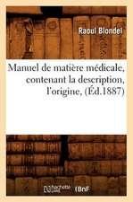 Manuel de Matiere Medicale, Contenant La Description, L'Origine, (Ed.1887)