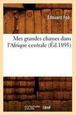 Mes Grandes Chasses Dans L'Afrique Centrale (Ed.1895)