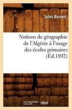 Notions de Geographie de L'Algerie A L'Usage Des Ecoles Primaires (Ed.1892)