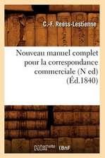 Nouveau Manuel Complet Pour La Correspondance Commerciale (N Ed)
