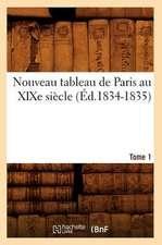 Nouveau Tableau de Paris Au Xixe Siecle. Tome 1 (Ed.1834-1835)