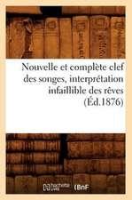 Nouvelle Et Complete Clef Des Songes, Interpretation Infaillible Des Reves,
