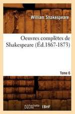 Oeuvres Completes de Shakespeare. Tome 6 (Ed.1867-1873)